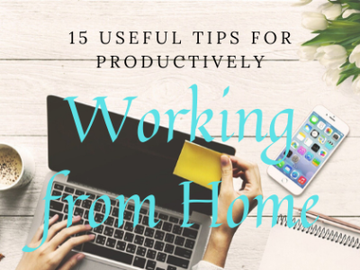 15 Useful Tips for Productively Working from Home